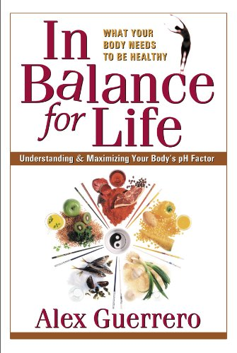 In Balance for Life: Understanding & Maximizing Your Body's pH Factor