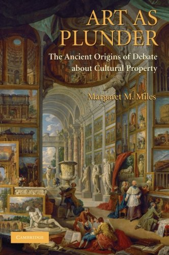 Art as Plunder: The Ancient Origins of Debate about Cultural Property