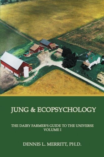 Jung and Ecopsychology: The Dairy Farmer's Guide to the Universe, Vol. 1