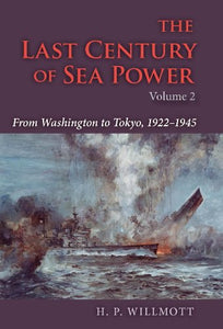 The Last Century of Sea Power, Volume 2: From Washington to Tokyo, 19221945