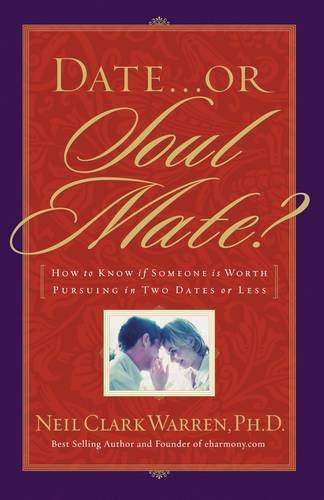 Date...or Soul Mate? How To Know If Someone Is Worth Pursuing In Two Dates Or Less