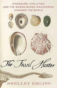 The Fossil Hunter: Dinosaurs, Evolution, and the Woman Whose Discoveries Changed the World (MacSci)