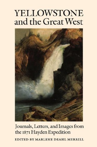 Yellowstone and the Great West: Journals, Letters, and Images from the 1871 Hayden Expedition