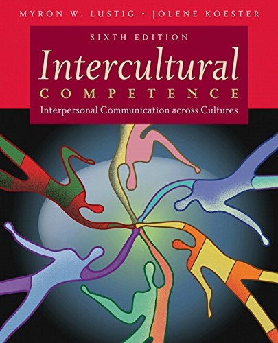 Intercultural Competence: Interpersonal Communication Across Cultures (6th Edition)