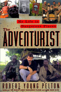 The Adventurist: A Life In Dangerous Places