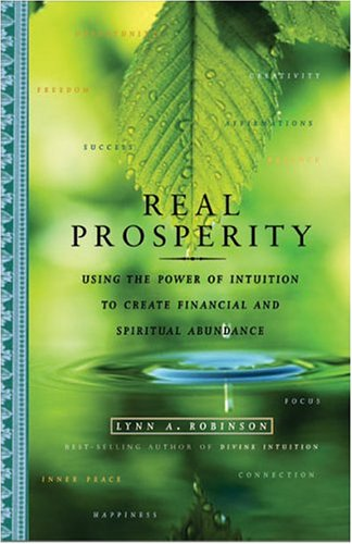 Real Prosperity: Using the Power of Intuition to Create Financial and Spiritual Abundance
