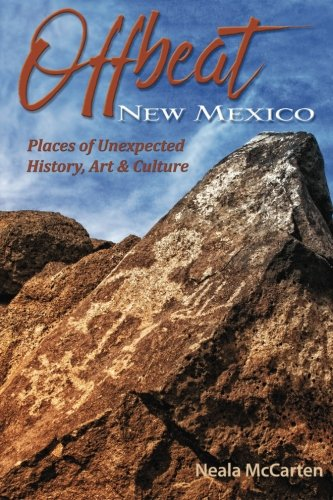 Offbeat New Mexico: Places of Unexpected History, Art, and Culture