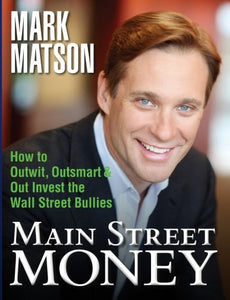 Main Street Money: How to Outwit, Outsmart, and Out-invest Wallstreet's Biggest Bullies