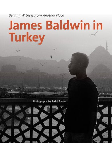 James Baldwin in Turkey: Bearing Witness from Another Place