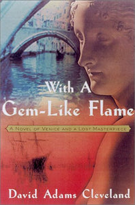 With a Gem-Like Flame: A Novel of Venice and a Lost Masterpiece