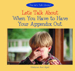Let's Talk About When You Have to Have Your Appendix Out (The Let's Talk About Library)