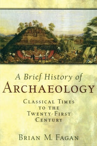 Brief History of Archaeology: Classical Times to the Twenty-First Century