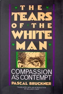 The Tears of the White Man: Compassion As Contempt (English and French Edition)