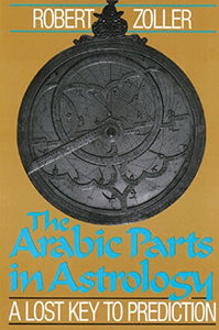 The Arabic Parts in Astrology: A Lost Key to Prediction