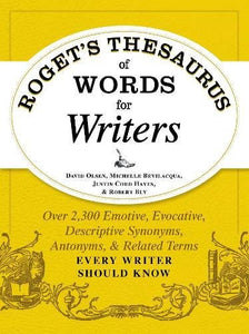 Roget's Thesaurus of Words for Writers: Over 2,300 Emotive, Evocative, Descriptive Synonyms, Antonyms, and Related Terms Every Writer Should Know