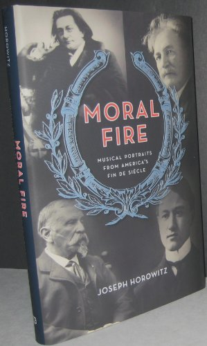 Moral Fire: Musical Portraits from America's Fin de Sicle