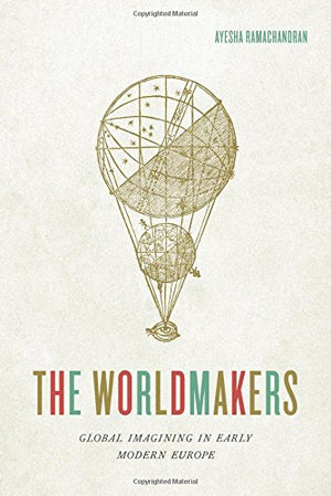 The Worldmakers: Global Imagining in Early Modern Europe