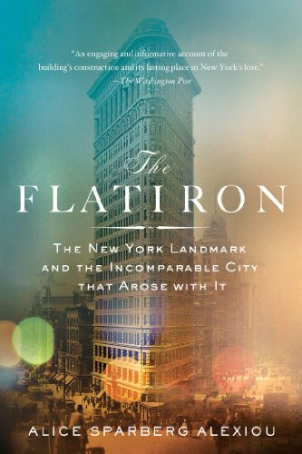 The Flatiron: The New York Landmark and the Incomparable City That Arose with It