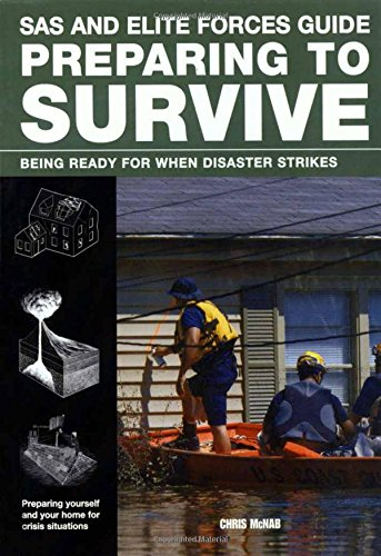 SAS and Elite Forces Guide Preparing to Survive: Being Ready For When Disaster Strikes