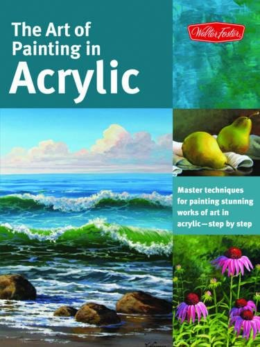 The Art of Painting in Acrylic: Master techniques for painting stunning works of art in acrylic-step by step (Collector's Series)