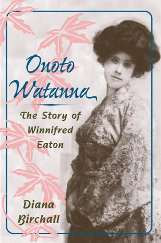Onoto Watanna: THE STORY OF WINNIFRED EATON (Asian American Experience)