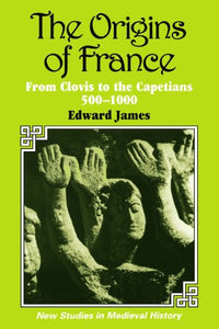 The Origins of France (New Studies in Medieval History)