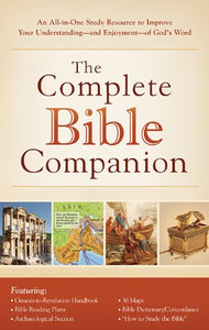 The Complete Bible Companion: An All-in-One Study Resource to Improve Your Understanding--and Enjoyment--of God's Word