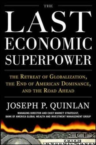 The Last Economic Superpower: The Retreat of Globalization, the End of American Dominance, and What We Can Do About It