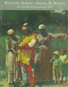Winslow Homer's Images of Blacks: The Civil War and Reconstruction Years