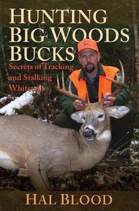 1 & 2: Hunting Big Woods Bucks: Secrets of Tracking and Stalking Whitetails