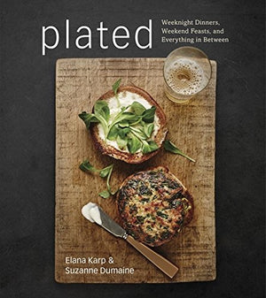 Plated: Weeknight Dinners, Weekend Feasts, and Everything in Between