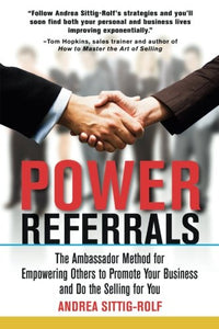 Power Referrals: The Ambassador Method for Empowering Others to Promote Your Business and Do the Selling for You