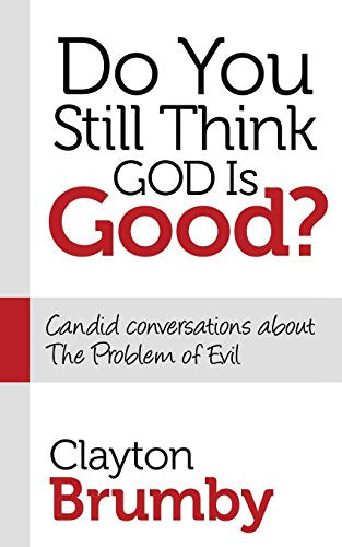 Do You Still Think God Is Good?: Candid Conversations About the Problem of Evil (Morgan James Faith)