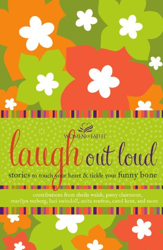 Laugh out Loud: Stories to Touch Your Heart and Tickle Your Funny Bone (Women of Faith (Thomas Nelson))