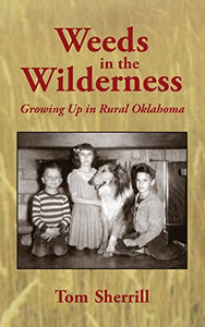Weeds in the Wilderness: Growing Up in Rural Oklahoma