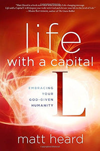 Life with a Capital L: Embracing Your God-Given Humanity
