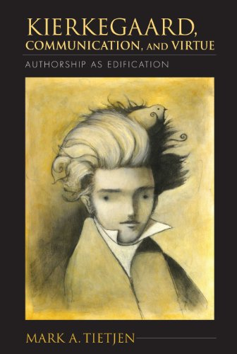 Kierkegaard, Communication, and Virtue: Authorship as Edification (Indiana Series in the Philosophy of Religion)