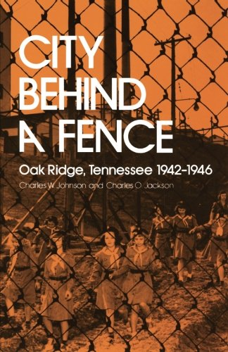 City Behind A Fence: Oak Ridge, Tennessee, 1942-1946