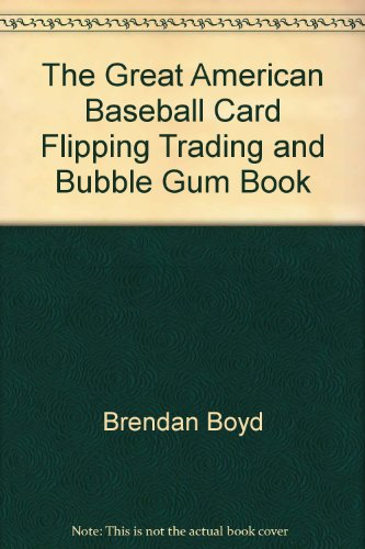 The Great American Baseball Card Flipping, Trading & Bubblegum Book
