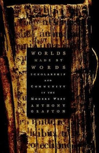Worlds Made by Words: Scholarship and Community in the Modern West
