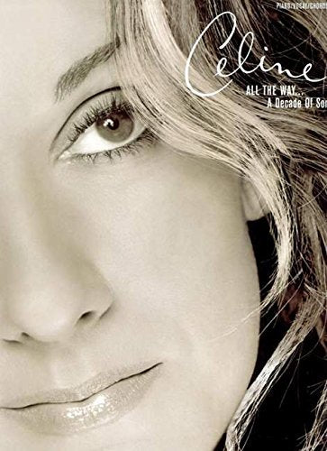 Celine Dion -- All the Way . . . A Decade of Song: Piano/Vocal/Chords