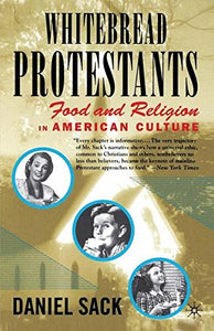 Whitebread Protestants: Food and Religion in American Culture
