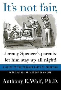 It's Not Fair, Jeremy Spencer's Parents Let Him Stay up All Night!: A Guide to the Tougher Parts of Parenting