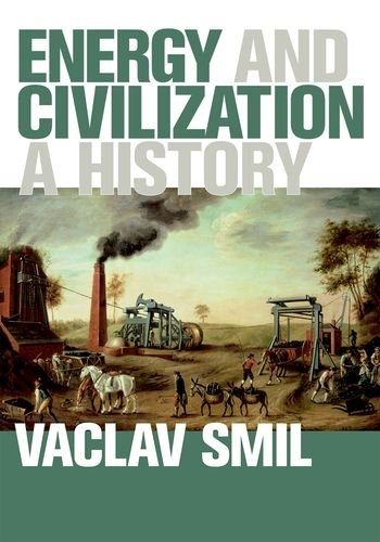 Energy and Civilization: A History (MIT Press)