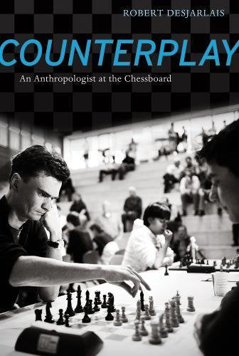 Counterplay: An Anthropologist at the Chessboard