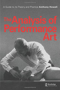 The Analysis of Performance Art: A Guide to its Theory and Practice (Contemporary Theatre Studies)