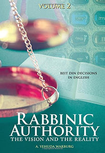 Rabbinic Authority, Volume 2: The Vision and the Reality, Beit Din Decisions in English, Volume 2