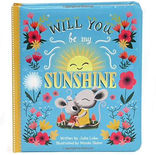 Will You Be My Sunshine: Children's Board Book (Love You Always)