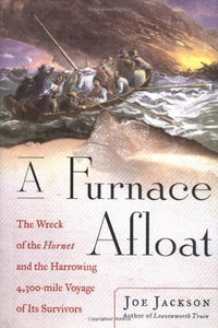 A Furnace Afloat: The Wreck of the Hornet and the Harrowing 4,300-mile Voyage of Its Survivors