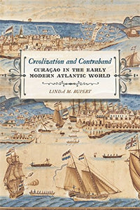 Creolization and Contraband: Curaao in the Early Modern Atlantic World (Early American Places Ser.)
